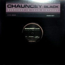 CHAUNCEY BLACK : EVERYDAY IS YOUR BIRTHDAY