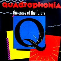 QUADROPHONIA : THE WAVE OF THE FUTURE