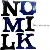 NO MILK : CLOSE TO YOU