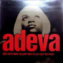 ADEVA : DON'T LET IT SHOW ON YOUR FACE  (THE JOEY NEGRO DISCO MIXES)