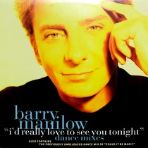 BARRY MANILOW : I'D REALLY LOVE TO SEE YOU TONIGHT  (DANCE MIXES)