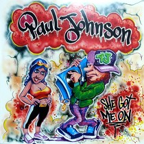 PAUL JOHNSON : SHE GOT ME ON