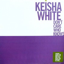 KEISHA WHITE : DON'T CARE WHO KNOWS