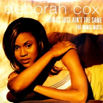 DEBORAH COX : THINGS JUST AIN'T THE SAME  (THE DANC...