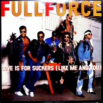FULL FORCE : LOVE IS FOR SUCKERS (LIKE ME AND YOU)