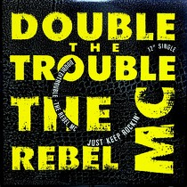 DOUBLE TROUBLE  + THE REBEL MC : JUST KEEP ROCKIN'