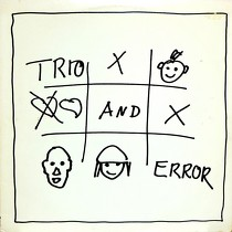 TRIO : TRIO AND ERROR