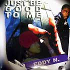 EDDY N : JUST BE GOOD TO ME
