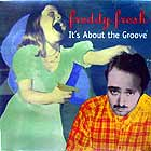 FREDDY FRESH : IT'S ABOUT THE GROOVE