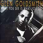 GLEN GOLDSMITH : WHAT YOU SEE IS WHAT YOU GET