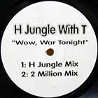 H JUNGLE WITH T : WOW, WAR TONIGHT