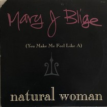 MARY J. BLIGE : (YOU MAKE ME FEEL LIKE A) NATURAL WOMAN