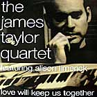 JAMES TAYLOR QUARTET : LOVE WILL KEEP US TOGETHER