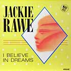 JACKIE RAWE : I BELIEVE IN DREAMS