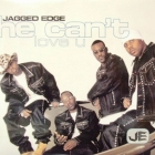 JAGGED EDGE : HE CAN'T LOVE U