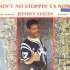 JEFFREY STATEN : AIN'T NO STOPPIN' US NOW  (1986 VERSION)