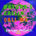 JUPITER PROJECT : NATURE'S CALLIN'  / CALL ME