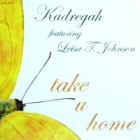 KADREGAH  ft. LEISA T. JOHNSON : TAKE U HOME
