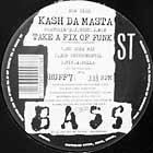 KASH DA MASTA : TAKE A FIX OF FUNK  / I BLOWZ UP !