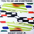 KENNY GOLD JR. : YOU TO ME ARE EVERYTHING