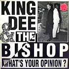 KING DEE & THE BISHOP : WHAT'S YOUR OPINION?