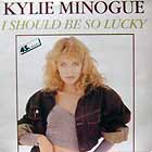 KYLIE MINOGUE : I SHOULD BE SO LUCKY