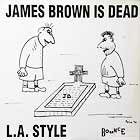 L.A. STYLE : JAMES BROWN IS DEAD