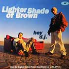 LIGHTER SHADE OF BROWN : HEY D.J.