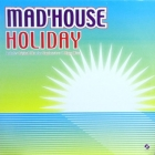 MAD'HOUSE : HOLIDAY