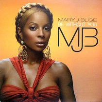 MARY J. BLIGE : BE WITHOUT YOU