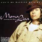MONA LISA  ft. LOST BOYZ : CAN'T BE WASTING MY TIME