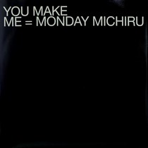 MONDAY MICHIRU : YOU MAKE ME