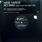 NINE YARDS : NO MAN (CAN LOVE YOU LIKE I DO)