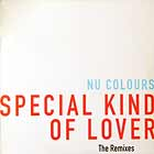 NU COLOURS : SPECIAL KIND OF LOVER  (THE REMIXES)