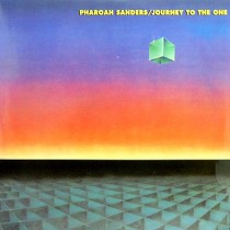 PHAROAH SANDERS : JOURNEY TO THE ONE