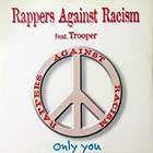 RAPPERS AGAINST RACISM  ft. TROOPER : ONLY YOU