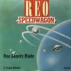 REO SPEEDWAGON : ONE LONELY NIGHT  / TAKE IT ON THE RUN