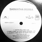 SAMANTHA MUMBA : GOTTA TELL YOU  / ALWAYS COME BACK TO YOUR LOVE