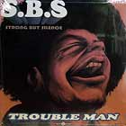 S.B.S  (STRONG BUT SILENCE) : TROUBLE MAN