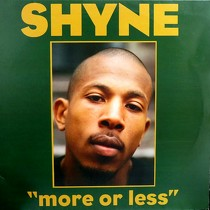 SHYNE : MORE OR LESS