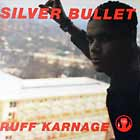 SILVER BULLET : RUFF KARNAGE  / 20 SECONDS TO COMPLY