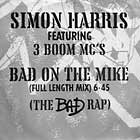 SIMON HARRIS  ft. 3 BOOM MC'S : BAD ON THE MIKE (THE BAD RAP)