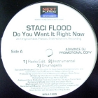 STACI FLOOD : DO YOU WANT IT RIGHT NOW