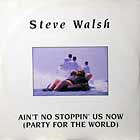 STEVE WALSH : AIN'T NO STOPPIN' US NOW