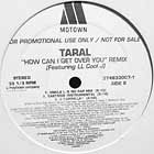 TARAL  ft. L.L. COOL J : HOW CAN I GET OVER YOU  (REMIX)