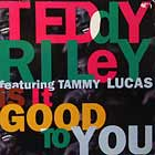 TEDDY RILEY  ft. TAMMY LUCAS : IS IT GOOD TO YOU