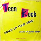 TEEN ROCK : MAKE UP YOUR MIND