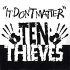 TEN THIEVES : IT DON'T MATTER