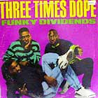 THREE TIMES DOPE : FUNKY DIVIDENDS