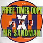 THREE TIMES DOPE : MR SANDMAN  (C.J. MACINTOSH REMIX)